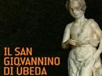 Il san Giovannino di Ubeda. Un capolavoro ritrovato -  Events Venice - Art exhibitions Venice