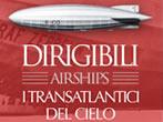 Dirigibili-Airships / I Transatlantici del cielo - Eventi Trieste e Venezia Giulia - Mostre Trieste e Venezia Giulia