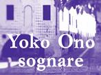 Yoko Ono: dreaming -  Events Treviso - Art exhibitions Treviso