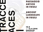 Ancient landscape in Friuli -  Events Trieste e Venezia Giulia - Art exhibitions Trieste e Venezia Giulia