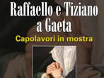 Raphael and Tiziano in Gaeta -  Events Gaeta - Art exhibitions Gaeta