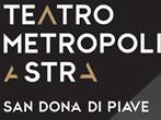 Teatro Metropolitano Astra -  Events San Dona' di Piave - Theatre San Dona' di Piave