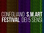 SMArt. 5 Senses Festival -  Events Conegliano - Shows Conegliano
