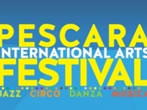 Pescara International Arts Festival -  Events Pescara - Shows Pescara